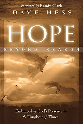 Hope Beyond Reason: Embraced by God's Presence in the Toughest of Times, Hess, Dave