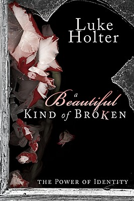 A Beautiful Kind of Broken: The Power of Identity, Holter, Luke