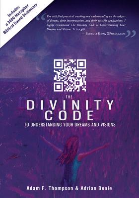 The Divinity Code to Understanding Your Dreams and Visions, Thompson, Adam; Beale, Adrian