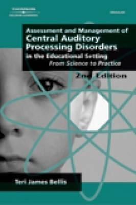 Image for Assessment & Management of Central Auditory Processing Disorders in the Educational Setting: From Science to Practice 2nd Edition(Singular Audiology Text)