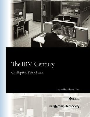 The IBM Century: Creating the IT Revolution, Jeffrey R. Yost  (Author)