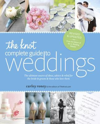 Image for The Knot Complete Guide to Weddings: The Ultimate Source of Ideas, Advice, and Relief for the Bride and Groom and Those Who Love Them