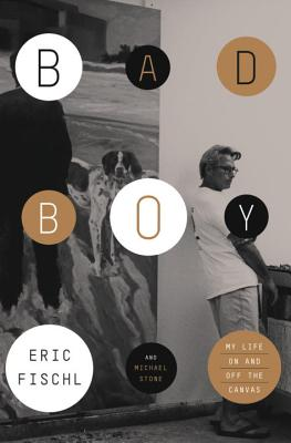 Bad Boy: My Life On and Off the Canvas, Fischl, Eric; Stone, Michael