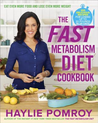 The Fast Metabolism Diet Cookbook: Eat Even More Food and Lose Even More Weight, Haylie Pomroy