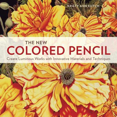 Image for The New Colored Pencil: Create Luminous Works with Innovative Materials and Techniques