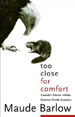 Too Close For Comfort: Canada's Future Within Fortress North America, Barlow, Maude