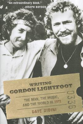 Writing Gordon Lightfoot: The Man, the Music, and the World in 1972, BIDINI, Dave