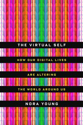 Image for The Virtual Self: How Our Digital Lives Are Altering the World Around Us