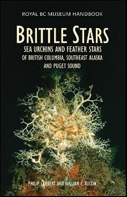 Brittle Stars, Sea Urchins & Feather Stars of British Columbia, Southeast Alaska and Puget Sound (Royal BC Museum..., Lambert, Philip  ; Austin, William C.