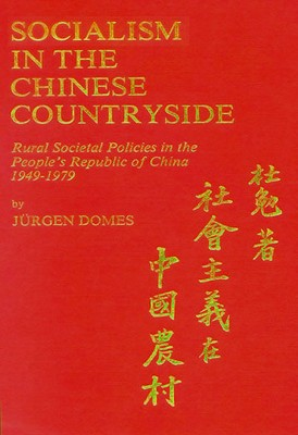 Socialism in the Chinese Countryside: Rural Societal Policies in the People's Republic of China 1949-1979, Domes, Jürgen