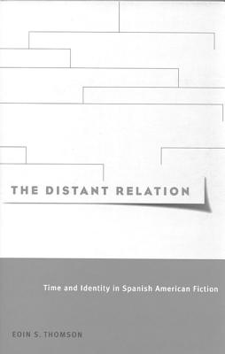 Image for Distant Relation: Time and Identity in Spanish American Fiction, The
