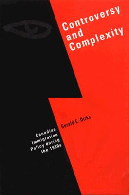 Image for Controversy and Complexity: Canadian Immigration Policy during the 1980s