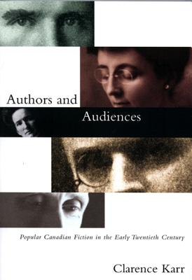 Image for Authors and Audiences: Popular Canadian Fiction in the Early Twentieth Century