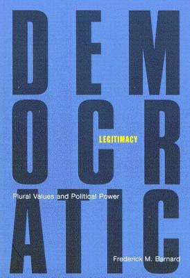 Image for Democratic Legitimacy: Plural Values and Political Power (Volume 34) (McGill-Queen�s Studies in the Hist of Id)