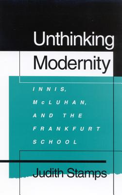 Image for Unthinking Modernity: Innis, McLuhan, and the Frankfurt School