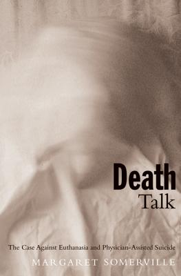Death Talk: The Case Against Euthanasia and Physician-Assisted Suicide, Somerville, Margaret A.