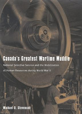 Image for Canada's Greatest Wartime Muddle: National Selective Service and the Mobilization of Human Resources during World War II
