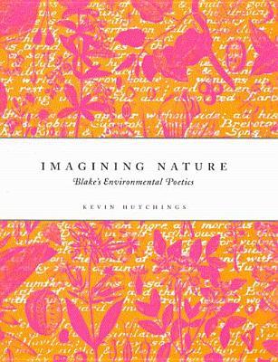 Image for Imagining Nature: Blake's Environmental Poetics
