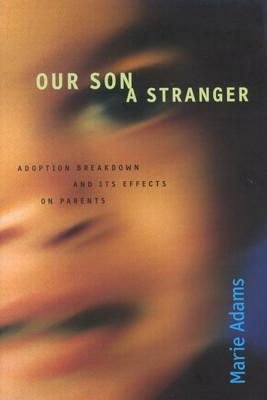Image for Our Son a Stranger: Adoption Breakdown and Its Effects on Parents