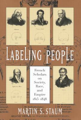 Image for Labeling People: French Scholars on Society, Race, and Empire, 1815-1848 (Volume 36) (McGill-Queen�s Studies in the Hist of Id)