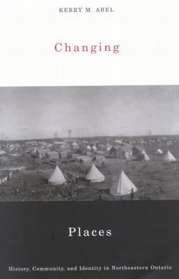 Image for Changing Places: History, Community, and Identity in Northeastern Ontario