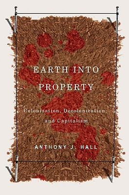 Image for Earth into Property: Colonization, Decolonization, and Capitalism (McGill-Queen's Native and Northern Series)
