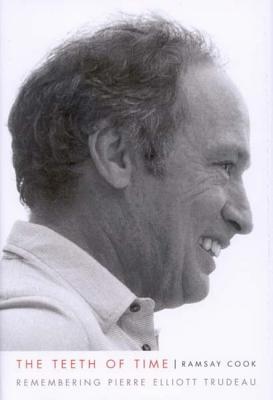 The Teeth of Time: Remembering Pierre Elliott Trudeau (Footprints Series), Cook, Ramsay