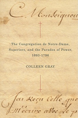 Image for The Congr�gation de Notre-Dame, Superiors, and the Paradox of Power, 1693-1796 (McGill-Queen's Studies in the History of Religion)