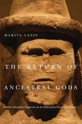 The Return of Ancestral Gods: Modern Ukrainian Paganism as an Alternative Vision for a Nation (McGill-Queen's Studies in the History of Religion), LESIV, Mariya