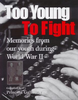 Image for Too Young To Fight : memories from Our youth During World War II