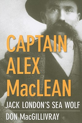 Captain Alex MacLean: Jack London's Sea Wolf, MacGILLVRAY, Don