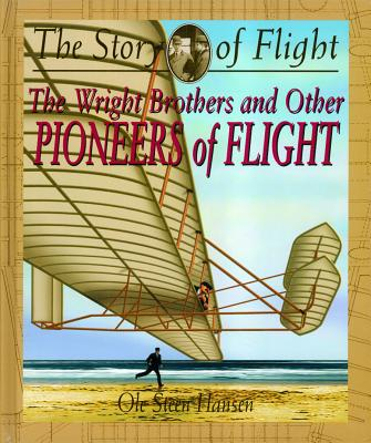The Wright Brothers and Other Pioneers of Flight (The Story of Flight), Hansen, Ole Steen