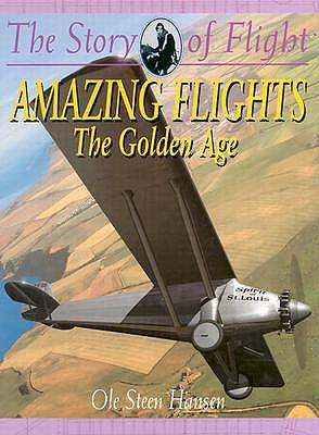 Amazing Flights: The Golden Age (The Story of Flight), Hansen, Ole Steen
