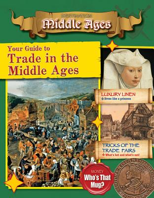 Your Guide to Trade in the Middle Ages (Destination: Middle Ages), Bow, James