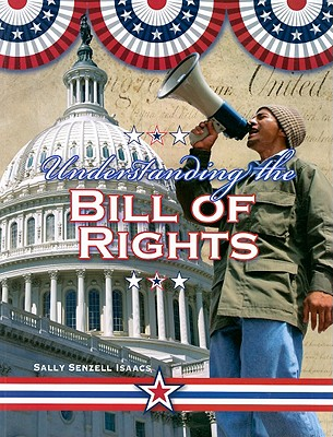 Understanding the Bill of Rights (Documenting Early America), Isaacs, Sally Senzell