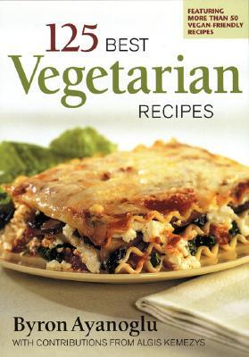125 Best Vegetarian Recipes, Ayangolu, Byron