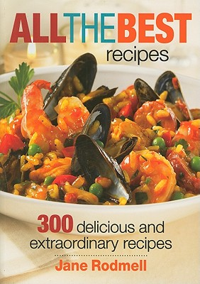 All the Best Recipes: 300 Delicious and Extraordinary Recipes, Jane Rodmell