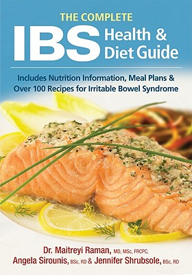 The Complete IBS Health and Diet Guide: Includes Nutrition Information, Meal Plans and Over 100 Recipes for Irritable Bowel Syndrome, Dr. Maitreyi Raman, Angela Sirounis, Jennifer Shrubsole