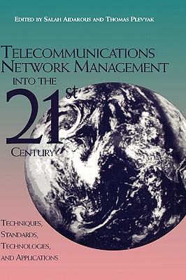 Telecommunications Network Management Into the 21st Century, Editor-Salah Aidarous; Editor-Thomas Plevyak