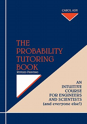 Image for PROBABILITY TUTORING BOOK, THE AN INTUITIVE COURSE FOR ENGINEERS AND SCIENTISTS (AND EVERYONE ELSE!)