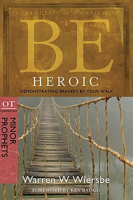 Image for Be Heroic (Minor Prophets): Demonstrating Bravery by Your Walk
