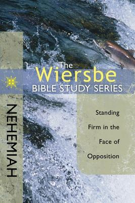 Image for The Wiersbe Bible Study Series: Nehemiah: Standing Firm in the Face of Opposition
