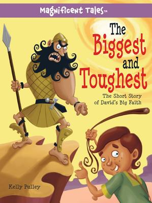 The Biggest and Toughest: The Short Story of David's Big Faith (Magnificent Tales Series), Pulley, Kelly