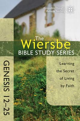 Image for The Wiersbe Bible Study Series: Genesis 12-25: Learning the Secret of Living by Faith