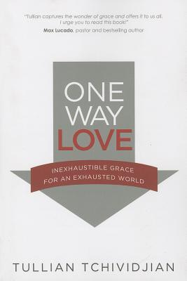 One Way Love: Inexhaustible Grace for an Exhausted World, Tchividjian, Tullian