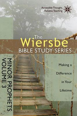 Image for The Wiersbe Bible Study Series: Minor Prophets Vol. 3: Making a Difference in Your Lifetime