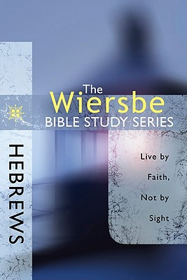 Image for The Wiersbe Bible Study Series: Hebrews: Live by Faith, Not by Sight