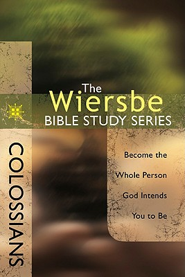 Image for The Wiersbe Bible Study Series: Colossians: Become the Whole Person God Intends You to Be