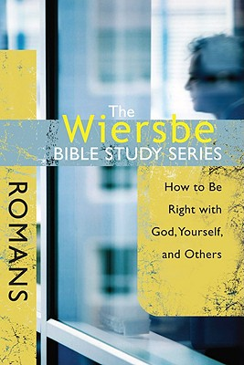 Image for The Wiersbe Bible Study Series: Romans: How to Be Right with God, Yourself, and Others