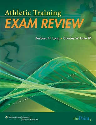 Athletic Training Exam Review, Barbara Long MS  VATL  ATC, Charles W. Hale IV  MSEd  VATL  ATC